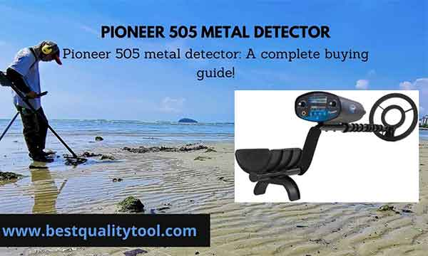 pioneer 505 metal detector is a very good metal detector on the market with many other features which is very helpful for the beginners.